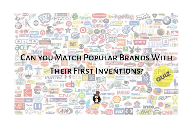 Can you Match Popular Brands With Their First Inventions?